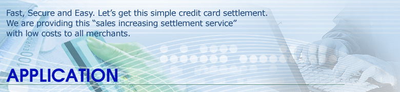 "Fast, Secure and Easy. Let's get this simple credit card settlement. We are providing this ""sales increasing settlement service"" with low costs to all merchants."